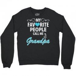 My Favorite People Call Me Grandpa Crewneck Sweatshirt | Artistshot