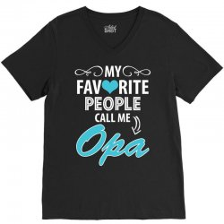 My Favorite People Call Me Opa V-Neck Tee | Artistshot