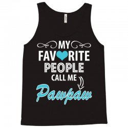 My Favorite People Call Me Pawpaw Tank Top | Artistshot