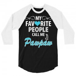 My Favorite People Call Me Pawpaw 3/4 Sleeve Shirt | Artistshot