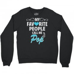 My Favorite People Call Me Pop Crewneck Sweatshirt | Artistshot