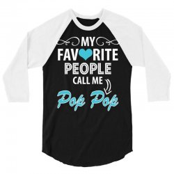 My Favorite People Call Me Pop Pop 3/4 Sleeve Shirt | Artistshot