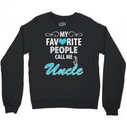 My Favorite People Call Me Uncle Crewneck Sweatshirt | Artistshot