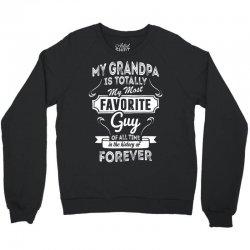 My Grandpa Is Totally My Most Favorite Guy Crewneck Sweatshirt   Artistshot
