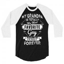 My Grandpa Is Totally My Most Favorite Guy 3/4 Sleeve Shirt   Artistshot