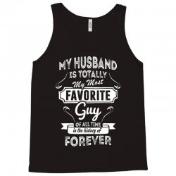 My Husband Is Totally My Most Favorite Guy Tank Top | Artistshot