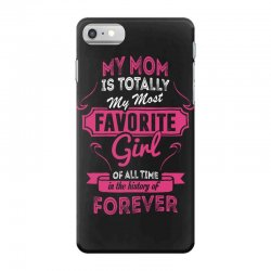 My Mom Is Totally My Most Favorite Girl iPhone 7 Case | Artistshot