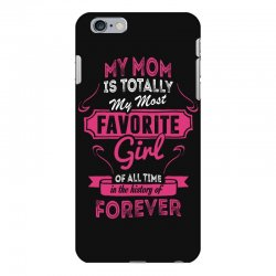 My Mom Is Totally My Most Favorite Girl iPhone 6 Plus/6s Plus Case | Artistshot