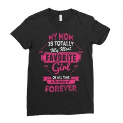 My Mom Is Totally My Most Favorite Girl Ladies Fitted T-Shirt | Artistshot