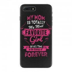 My Mom Is Totally My Most Favorite Girl iPhone 7 Plus Case | Artistshot