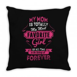 My Mom Is Totally My Most Favorite Girl Throw Pillow | Artistshot