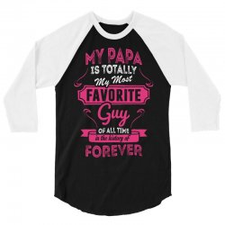 My Papa Is Totally My Most Favorite Guy 3/4 Sleeve Shirt | Artistshot
