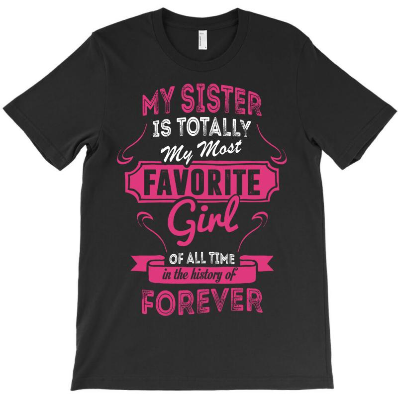 My Sister Is Totally My Most Favorite Girl T-shirt | Artistshot