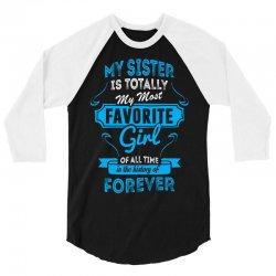 My Sister Is Totally My Most Favorite Girl 3/4 Sleeve Shirt | Artistshot