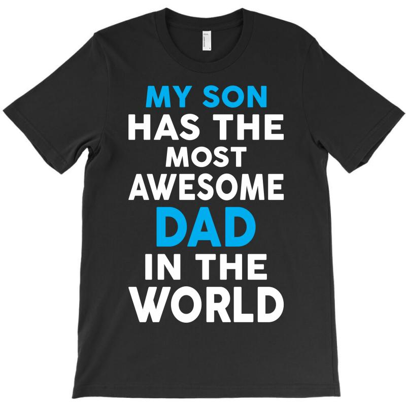 My Son Has The Most Awesome Dad In The World T-shirt   Artistshot
