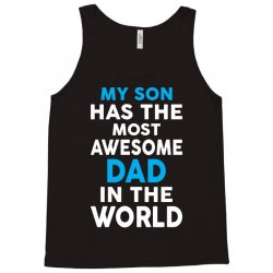 My Son Has The Most Awesome Dad In The World Tank Top   Artistshot