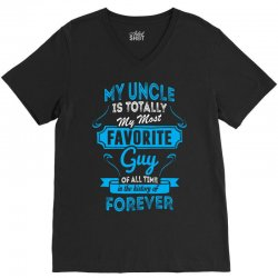 My Uncle Is Totally My Most Favorite Guy V-Neck Tee | Artistshot