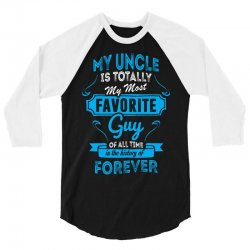 My Uncle Is Totally My Most Favorite Guy 3/4 Sleeve Shirt | Artistshot