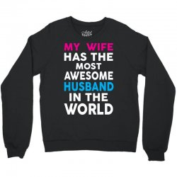My Wife Has The Most Awesome Husband In The World Crewneck Sweatshirt | Artistshot
