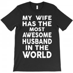 My Wife Has The Most Awesome Husband In The World T-Shirt | Artistshot