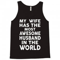 My Wife Has The Most Awesome Husband In The World Tank Top | Artistshot