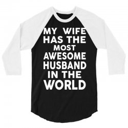 My Wife Has The Most Awesome Husband In The World 3/4 Sleeve Shirt | Artistshot