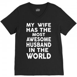 My Wife Has The Most Awesome Husband In The World V-Neck Tee | Artistshot