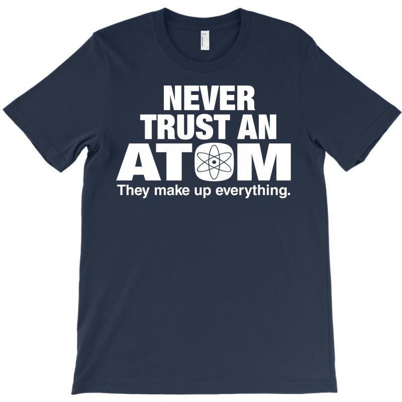 Never Trust An Atom T-shirt | Artistshot
