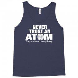 Never Trust An Atom Tank Top | Artistshot