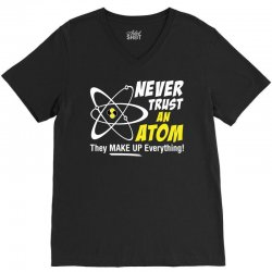 Never Trust An Atom They Make Up Everything V-Neck Tee | Artistshot