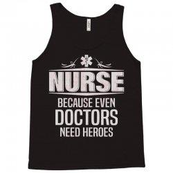 Nurse Because Even Doctors Need Heroes Tank Top | Artistshot