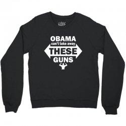 OBAMA CAN'T TAKE AWAY THESE GUNS Crewneck Sweatshirt   Artistshot
