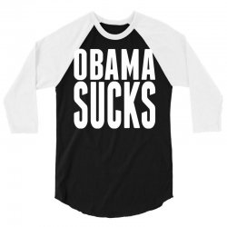 Obama Sucks 3/4 Sleeve Shirt | Artistshot