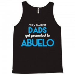 Only The Best Dads Get Promoted To Abuelo Tank Top | Artistshot