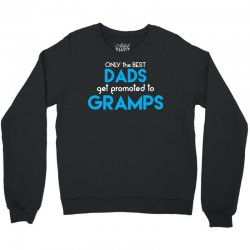 Only the best Dads Get Promoted to Gramps Crewneck Sweatshirt | Artistshot