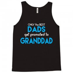 Only the best Dads Get Promoted to Granddad Tank Top | Artistshot