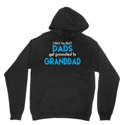 Only the best Dads Get Promoted to Granddad Unisex Hoodie   Artistshot