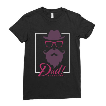 Dad, I Love You Ladies Fitted T-shirt Designed By Estore