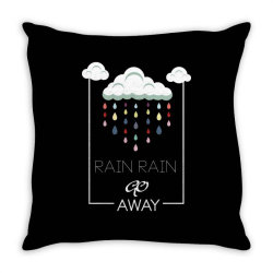 Rain Rain go away Throw Pillow | Artistshot