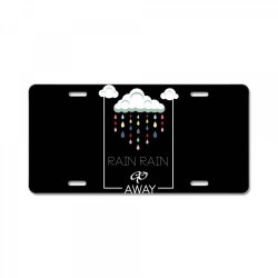 Rain Rain go away License Plate | Artistshot