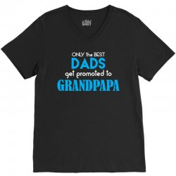 Only the best Dads Get Promoted to Grandpapa V-Neck Tee | Artistshot