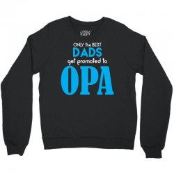 Only the best Dads Get Promoted to Opa Crewneck Sweatshirt | Artistshot