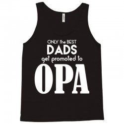 Only the best Dads Get Promoted to Opa Tank Top | Artistshot