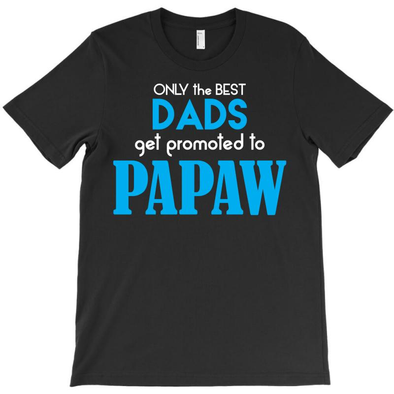 Only The Best Dads Get Promoted To Papaw T-shirt   Artistshot