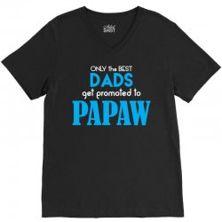 Only the best Dads Get Promoted to Papaw V-Neck Tee   Artistshot