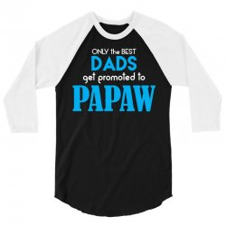 Only the best Dads Get Promoted to Papaw 3/4 Sleeve Shirt   Artistshot