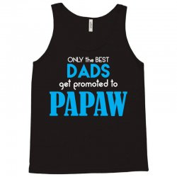 Only the best Dads Get Promoted to Papaw Tank Top   Artistshot