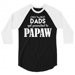 Only the best Dads Get Promoted to Papaw 3/4 Sleeve Shirt | Artistshot