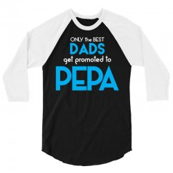 Only the best Dads Get Promoted to Pepa 3/4 Sleeve Shirt | Artistshot