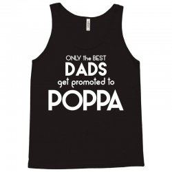 Only the best Dads Get Promoted to Poppa Tank Top | Artistshot